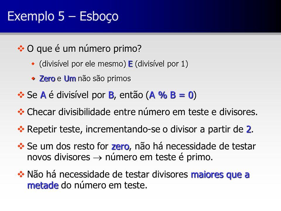 Exemplo 5 – Esboço O que é um número primo