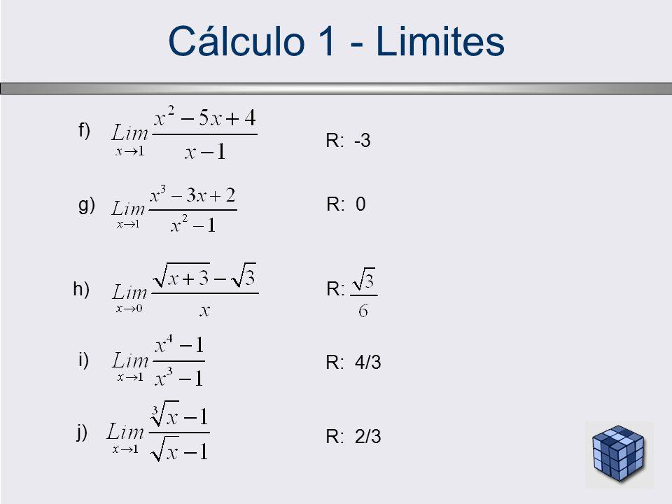Cálculo 1 - Limites f) R: -3 g) R: 0 h) R: i) R: 4/3 j) R: 2/3