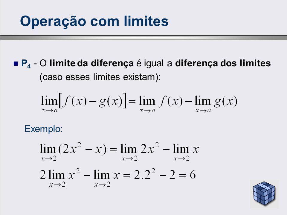 Operação com limites P4 - O limite da diferença é igual a diferença dos limites. (caso esses limites existam):