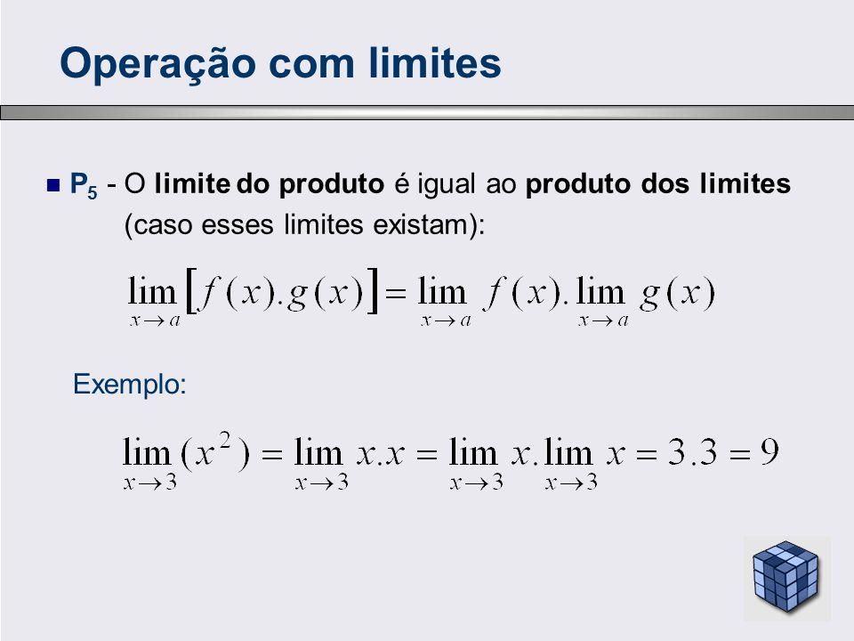 Operação com limites P5 - O limite do produto é igual ao produto dos limites. (caso esses limites existam):