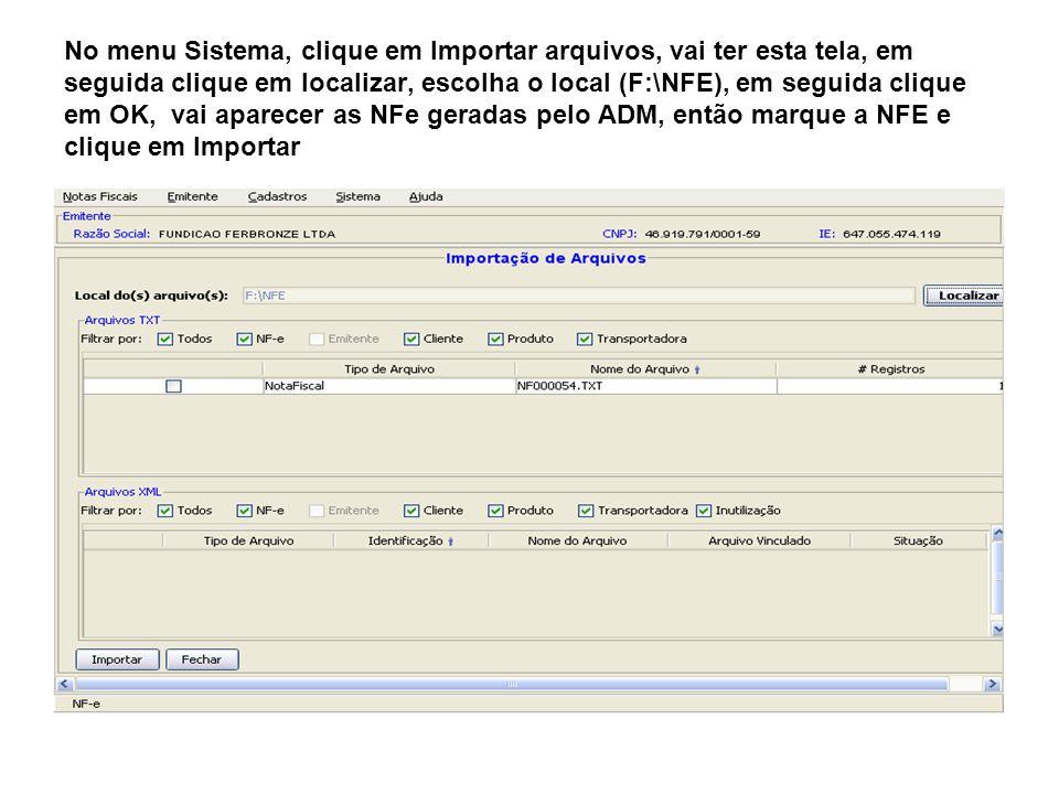 No menu Sistema, clique em Importar arquivos, vai ter esta tela, em seguida clique em localizar, escolha o local (F:\NFE), em seguida clique em OK, vai aparecer as NFe geradas pelo ADM, então marque a NFE e clique em Importar