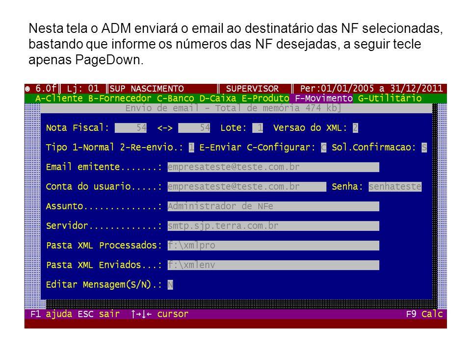 Nesta tela o ADM enviará o email ao destinatário das NF selecionadas, bastando que informe os números das NF desejadas, a seguir tecle apenas PageDown.