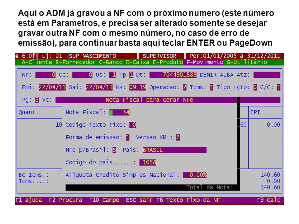 Aqui o ADM já gravou a NF com o próximo numero (este número está em Parametros, e precisa ser alterado somente se desejar gravar outra NF com o mesmo número, no caso de erro de emissão), para continuar basta aqui teclar ENTER ou PageDown