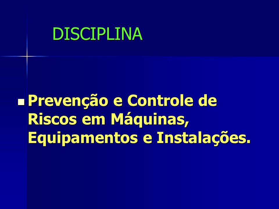 DISCIPLINA Prevenção e Controle de Riscos em Máquinas, Equipamentos e Instalações.