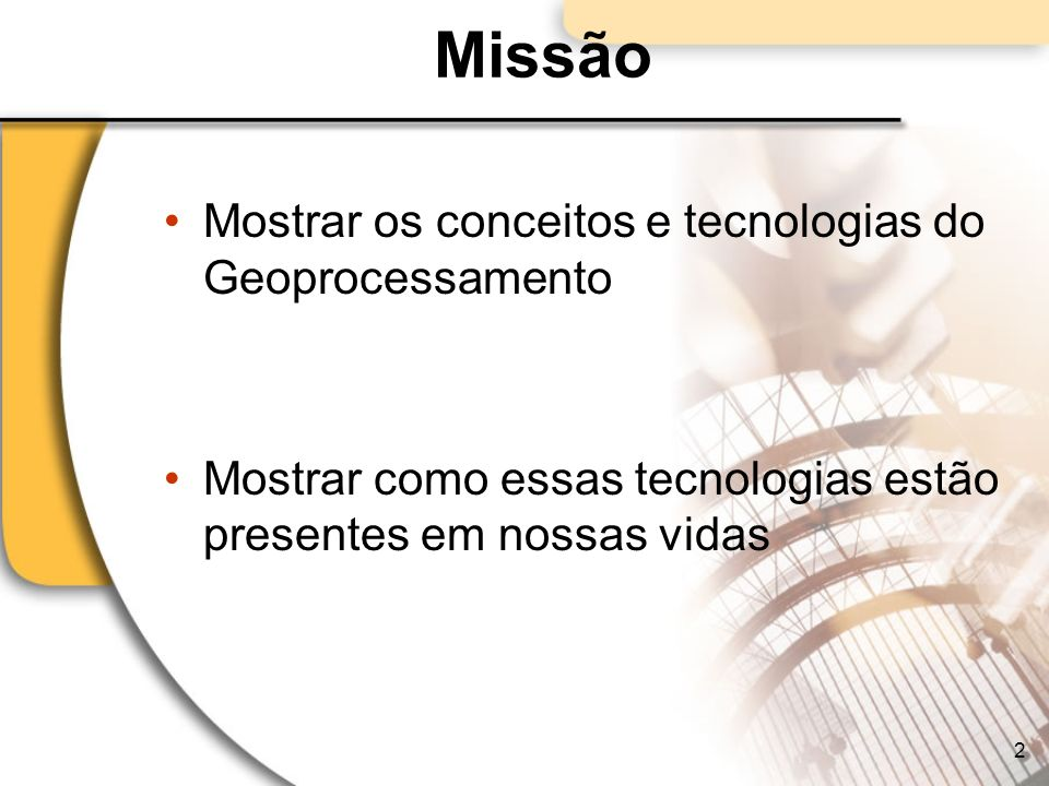 Missão Mostrar os conceitos e tecnologias do Geoprocessamento