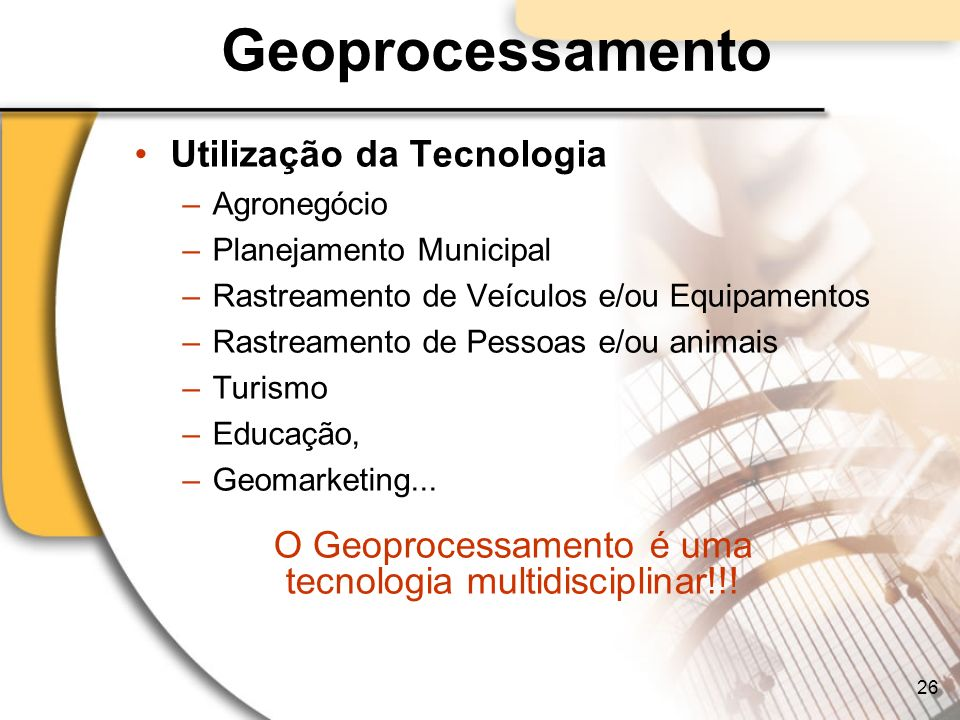 O Geoprocessamento é uma tecnologia multidisciplinar!!!