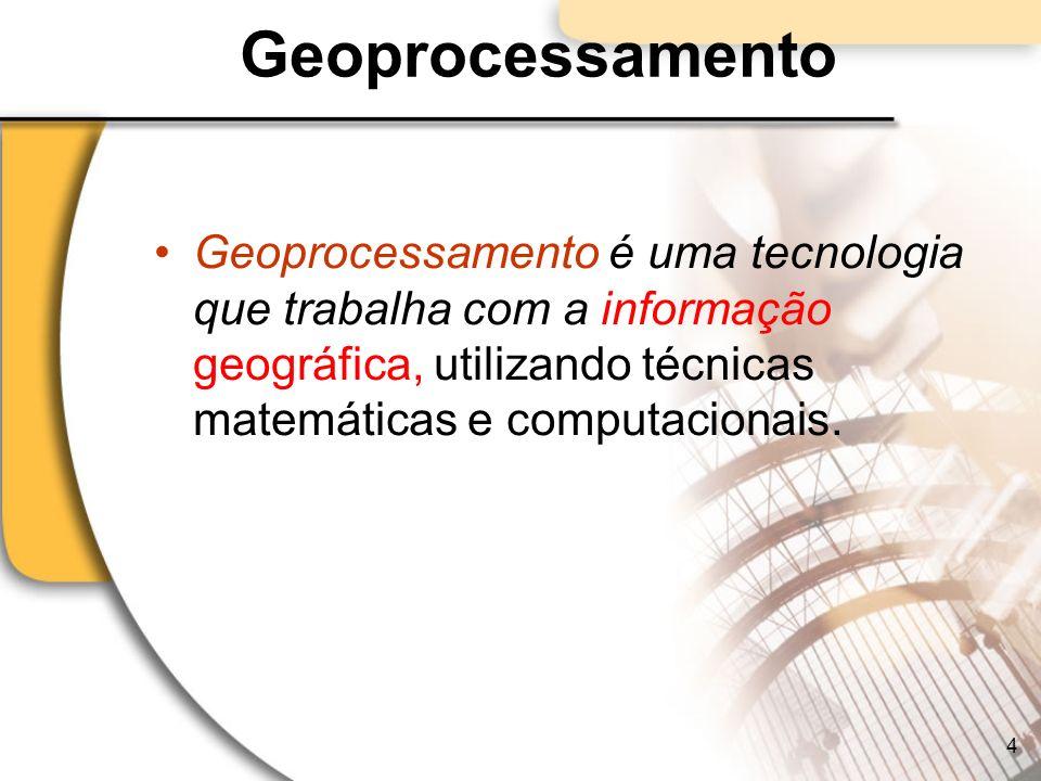 Geoprocessamento Geoprocessamento é uma tecnologia que trabalha com a informação geográfica, utilizando técnicas matemáticas e computacionais.