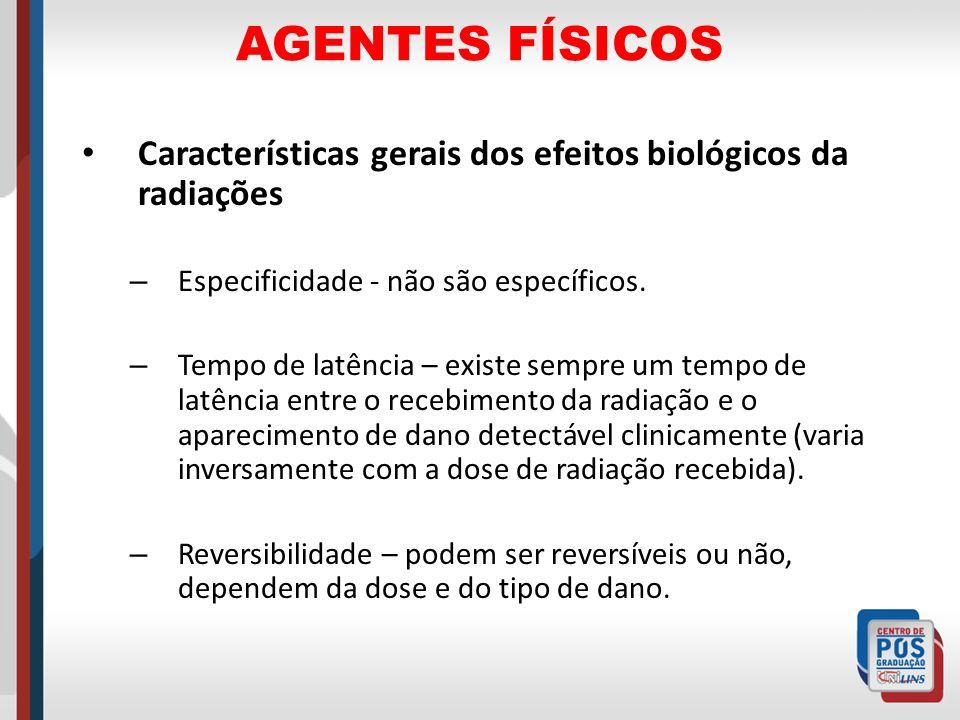 AGENTES FÍSICOS Características gerais dos efeitos biológicos da radiações. Especificidade - não são específicos.