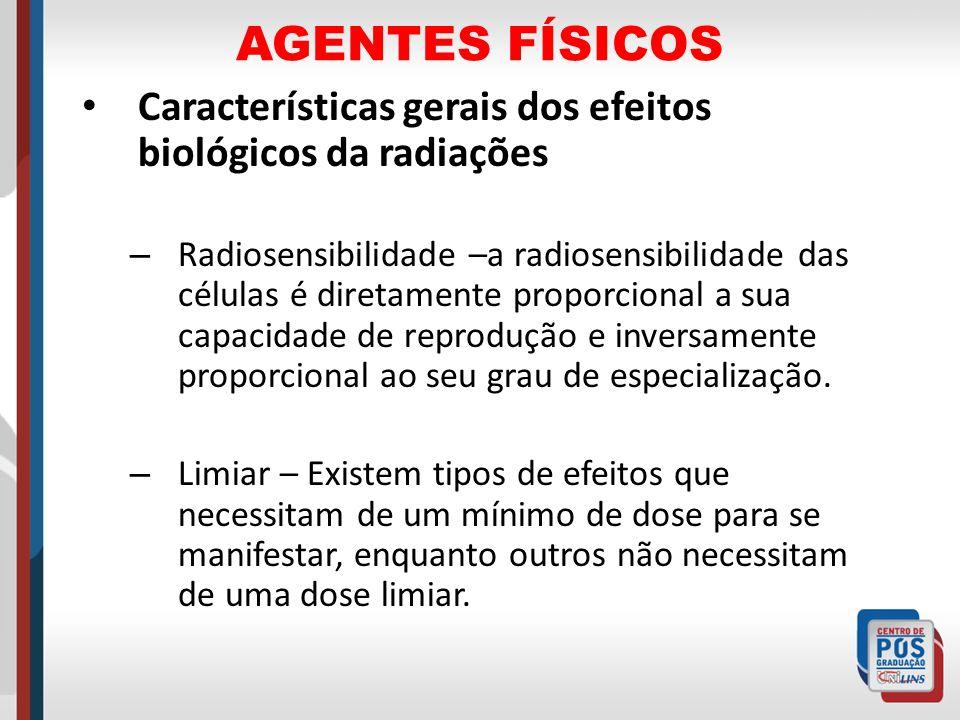 AGENTES FÍSICOS Características gerais dos efeitos biológicos da radiações.