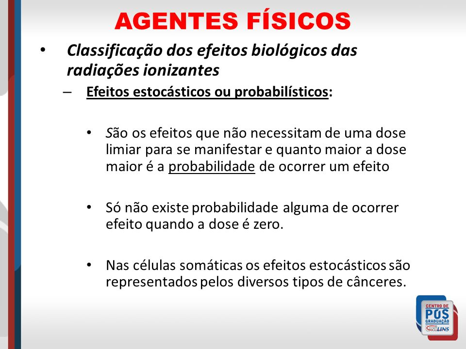AGENTES FÍSICOS Classificação dos efeitos biológicos das radiações ionizantes. Efeitos estocásticos ou probabilísticos: