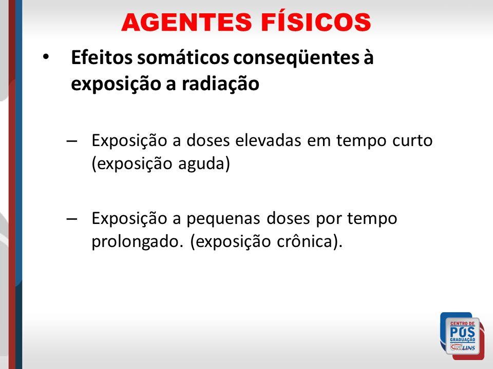 AGENTES FÍSICOS Efeitos somáticos conseqüentes à exposição a radiação