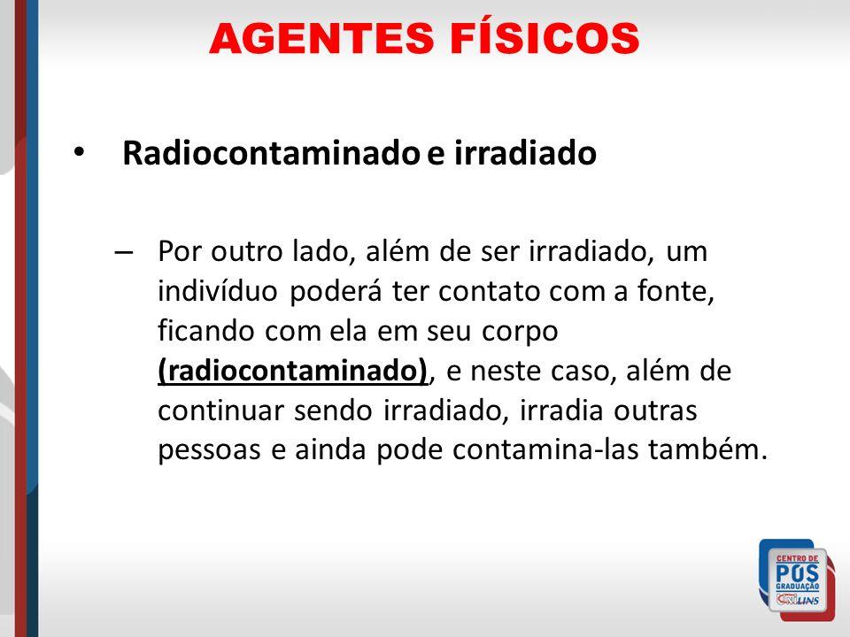 AGENTES FÍSICOS Radiocontaminado e irradiado