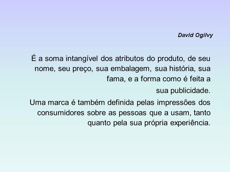David OgilvyÉ a soma intangível dos atributos do produto, de seu nome, seu preço, sua embalagem, sua história, sua fama, e a forma como é feita a.