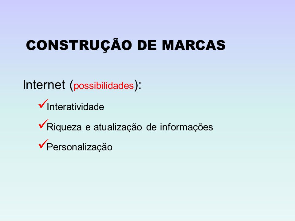 CONSTRUÇÃO DE MARCAS Internet (possibilidades): Interatividade