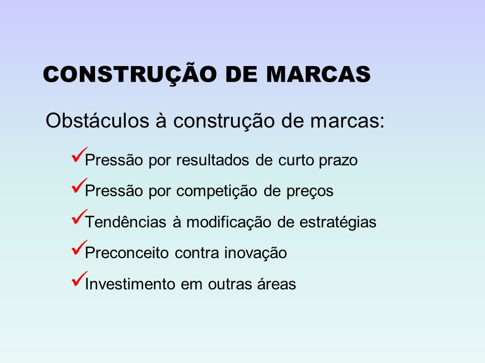 CONSTRUÇÃO DE MARCAS Obstáculos à construção de marcas: