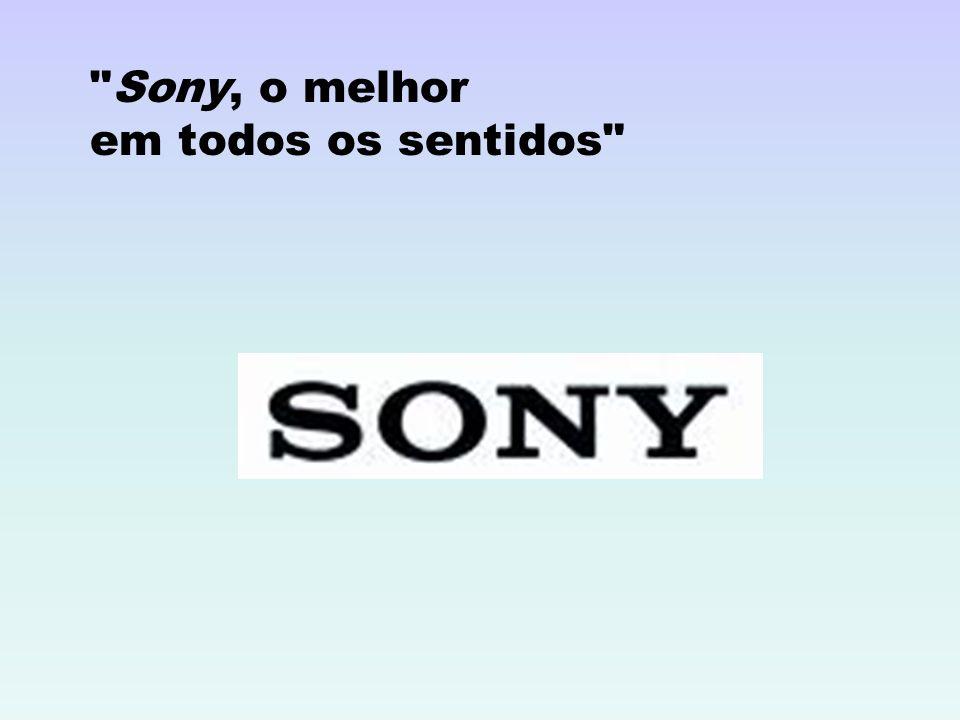 Sony, o melhor em todos os sentidos