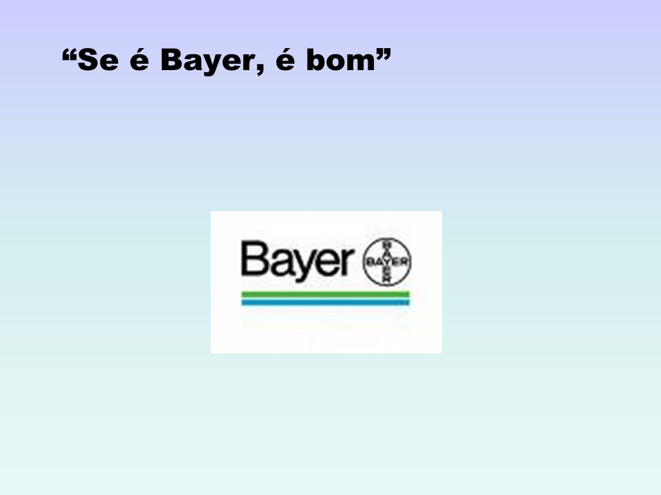 Se é Bayer, é bom