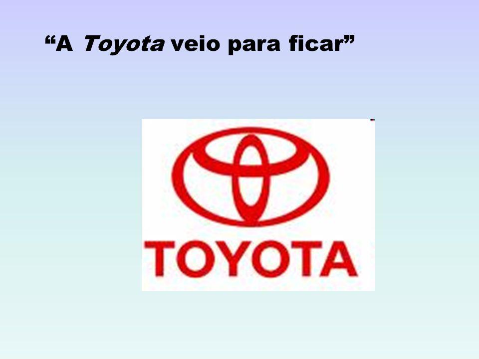A Toyota veio para ficar