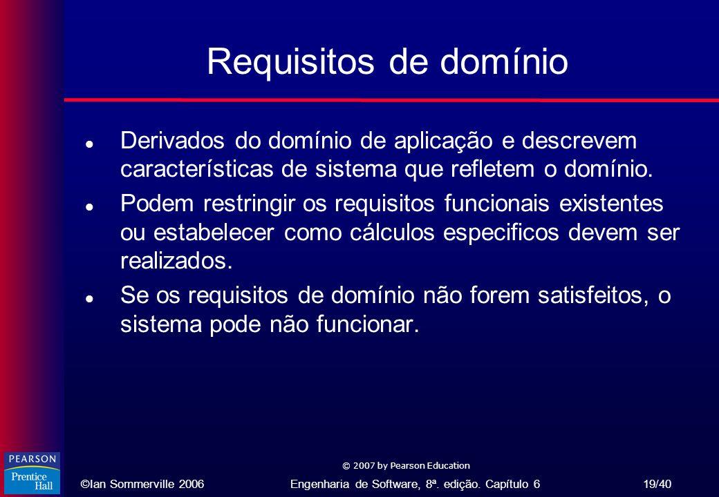 Requisitos de domínio Derivados do domínio de aplicação e descrevem características de sistema que refletem o domínio.