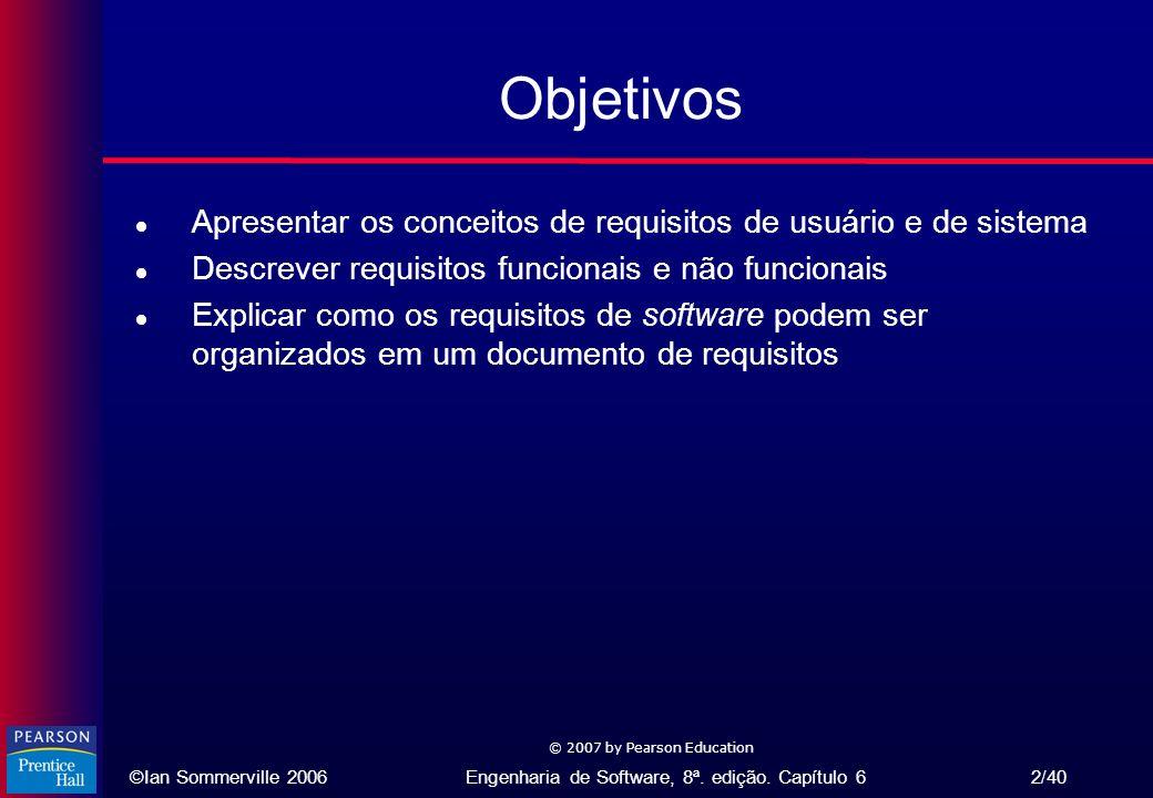 Objetivos Apresentar os conceitos de requisitos de usuário e de sistema. Descrever requisitos funcionais e não funcionais.