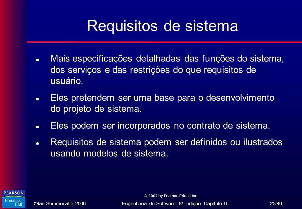 Requisitos de sistema Mais especificações detalhadas das funções do sistema, dos serviços e das restrições do que requisitos de usuário.