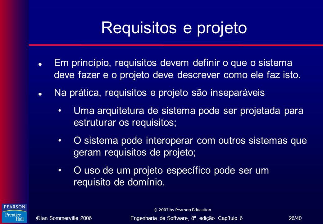 Requisitos e projeto Em princípio, requisitos devem definir o que o sistema deve fazer e o projeto deve descrever como ele faz isto.