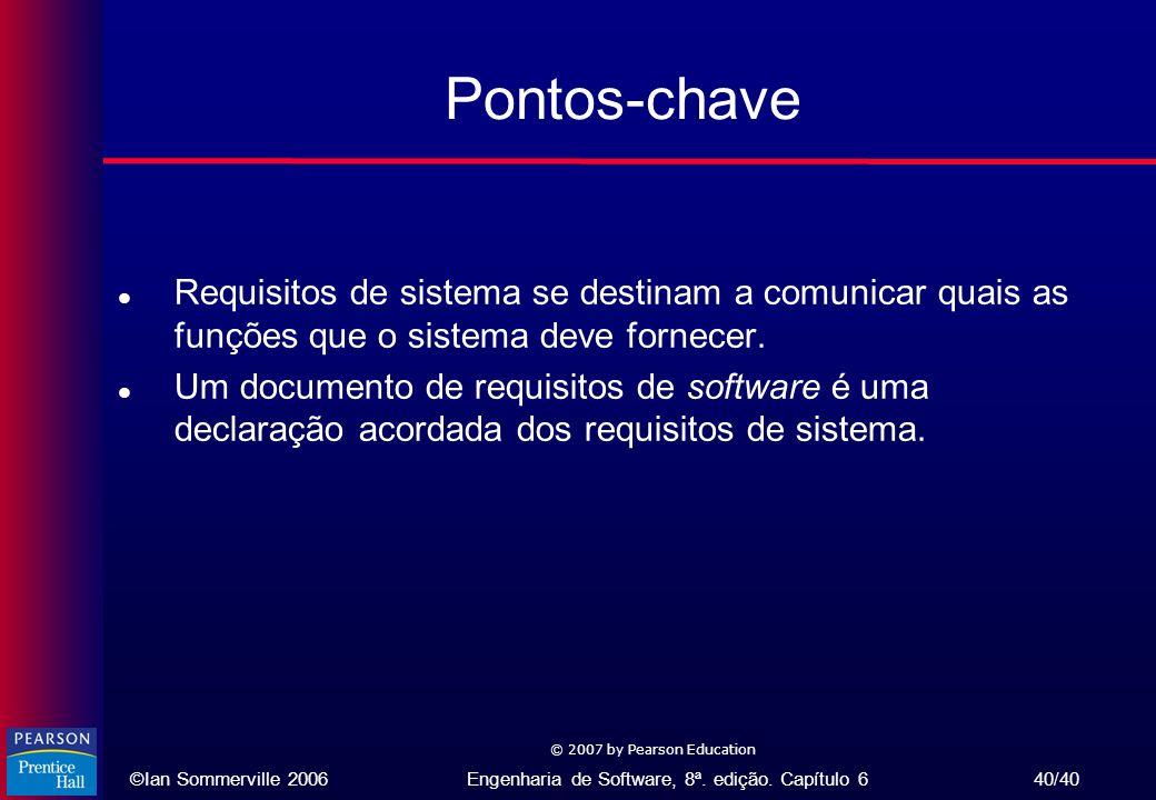 Pontos-chave Requisitos de sistema se destinam a comunicar quais as funções que o sistema deve fornecer.