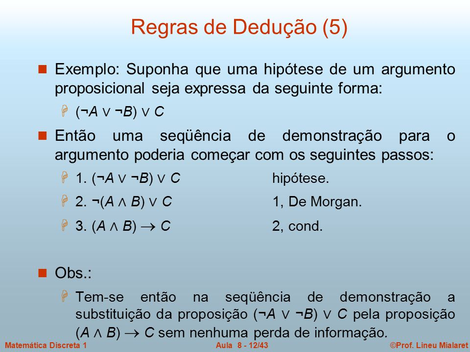 Regras de Dedução (5) Exemplo: Suponha que uma hipótese de um argumento proposicional seja expressa da seguinte forma: