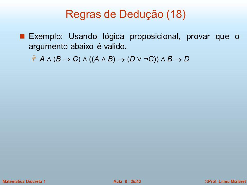 Regras de Dedução (18) Exemplo: Usando lógica proposicional, provar que o argumento abaixo é valido.