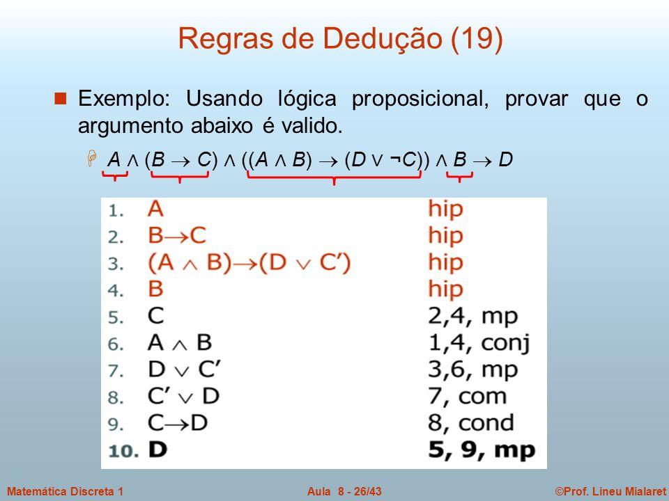 Regras de Dedução (19) Exemplo: Usando lógica proposicional, provar que o argumento abaixo é valido.