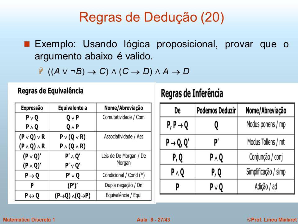 Regras de Dedução (20) Exemplo: Usando lógica proposicional, provar que o argumento abaixo é valido.