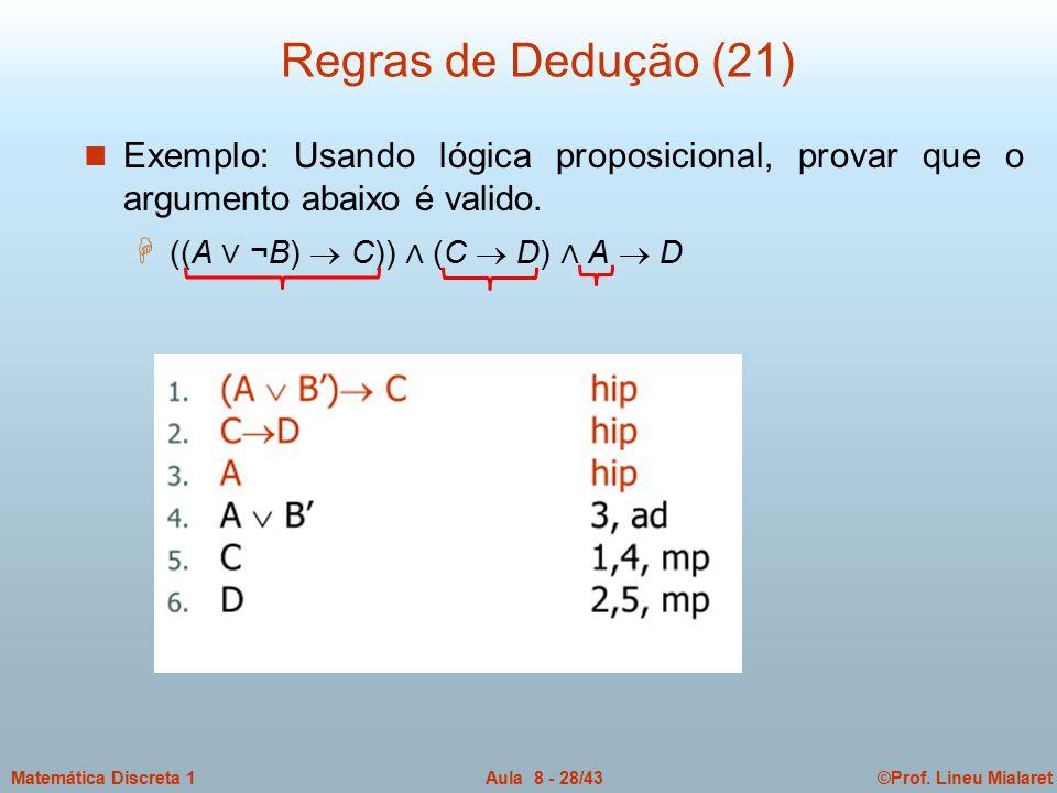Regras de Dedução (21) Exemplo: Usando lógica proposicional, provar que o argumento abaixo é valido.