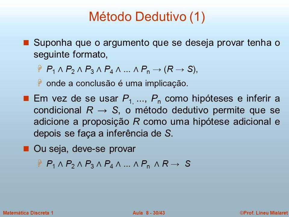 Método Dedutivo (1) Suponha que o argumento que se deseja provar tenha o seguinte formato, P1 ∧ P2 ∧ P3 ∧ P4 ∧ ... ∧ Pn → (R → S),