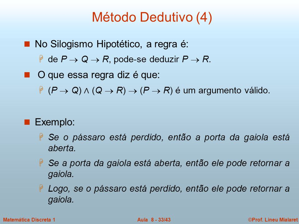 Método Dedutivo (4) No Silogismo Hipotético, a regra é: