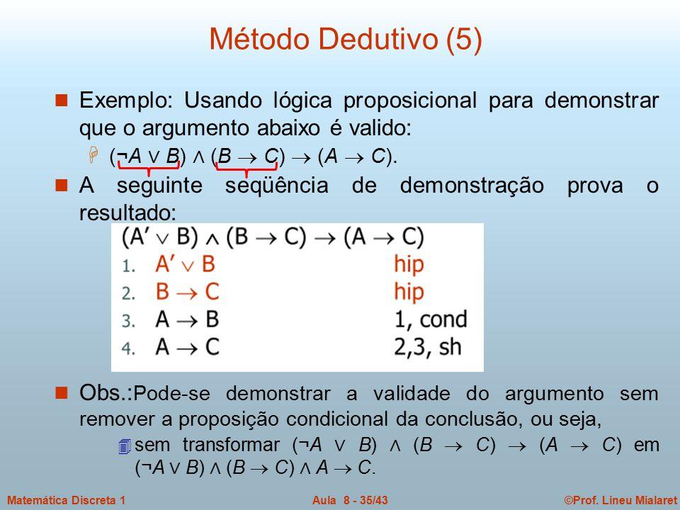 Método Dedutivo (5) Exemplo: Usando lógica proposicional para demonstrar que o argumento abaixo é valido: