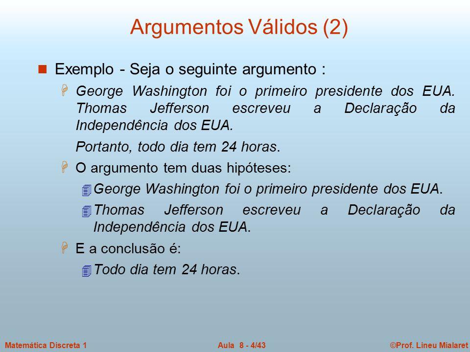 Argumentos Válidos (2) Exemplo - Seja o seguinte argumento :