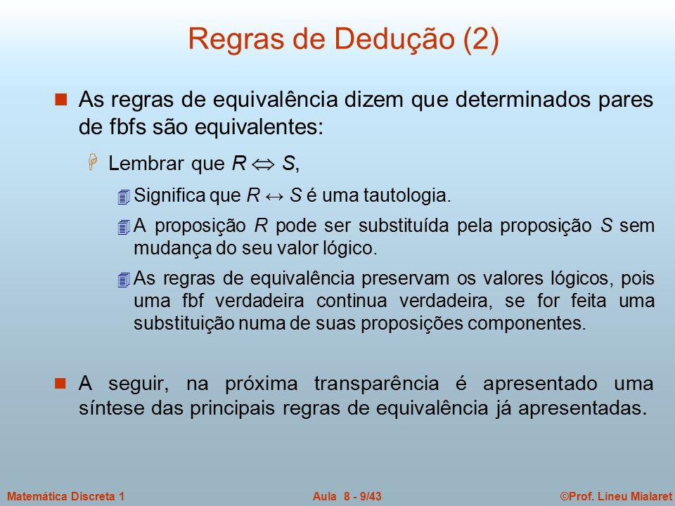 Regras de Dedução (2) As regras de equivalência dizem que determinados pares de fbfs são equivalentes: