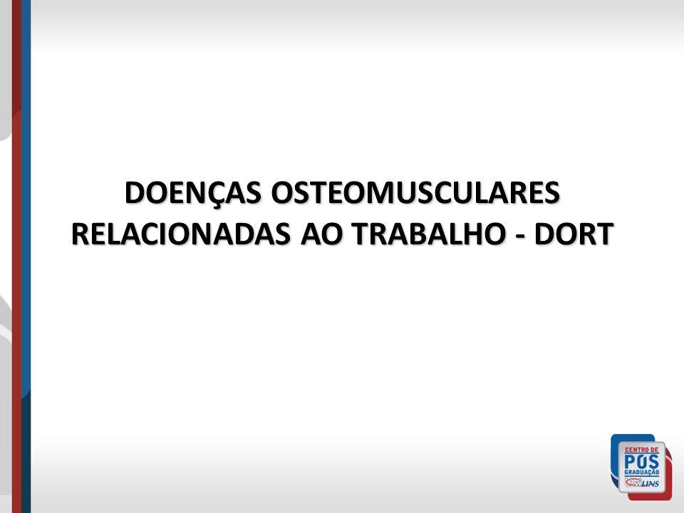 DOENÇAS OSTEOMUSCULARES RELACIONADAS AO TRABALHO - DORT