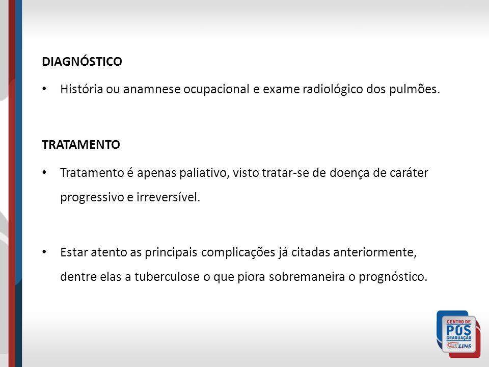 DIAGNÓSTICO História ou anamnese ocupacional e exame radiológico dos pulmões. TRATAMENTO.
