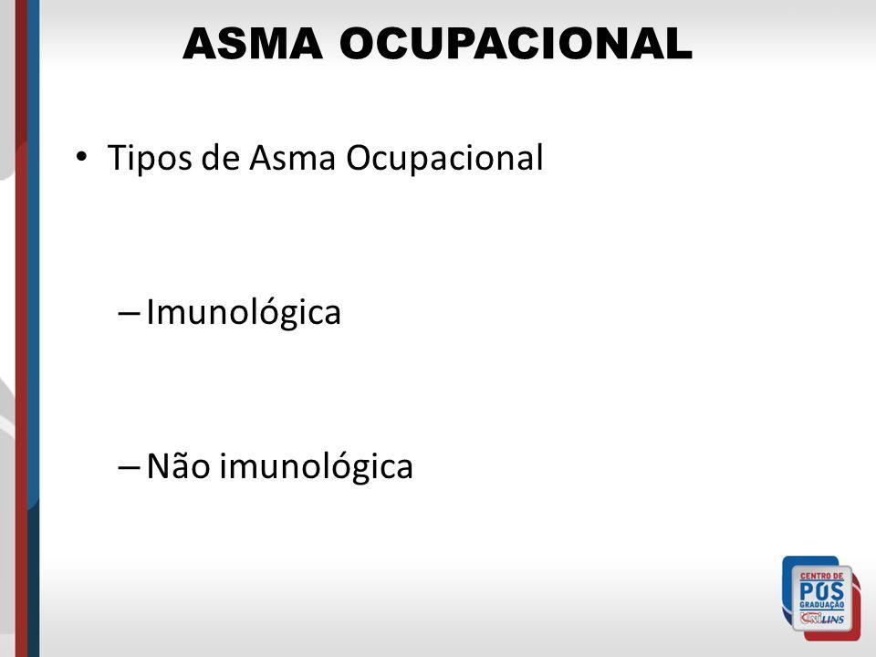 ASMA OCUPACIONAL Tipos de Asma Ocupacional Imunológica Não imunológica