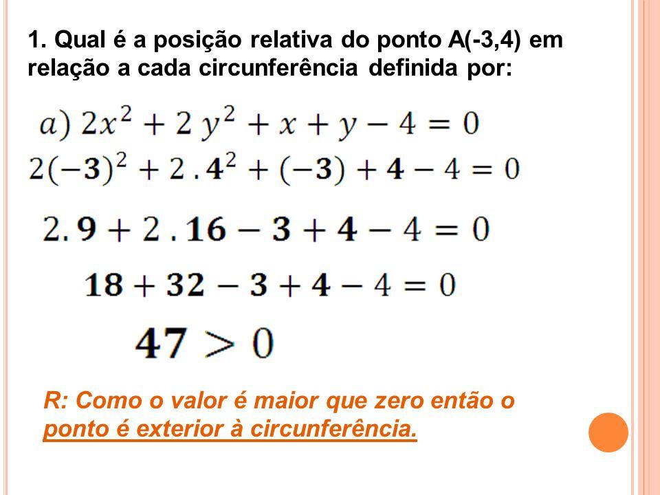 1. Qual é a posição relativa do ponto A(-3,4) em relação a cada circunferência definida por: