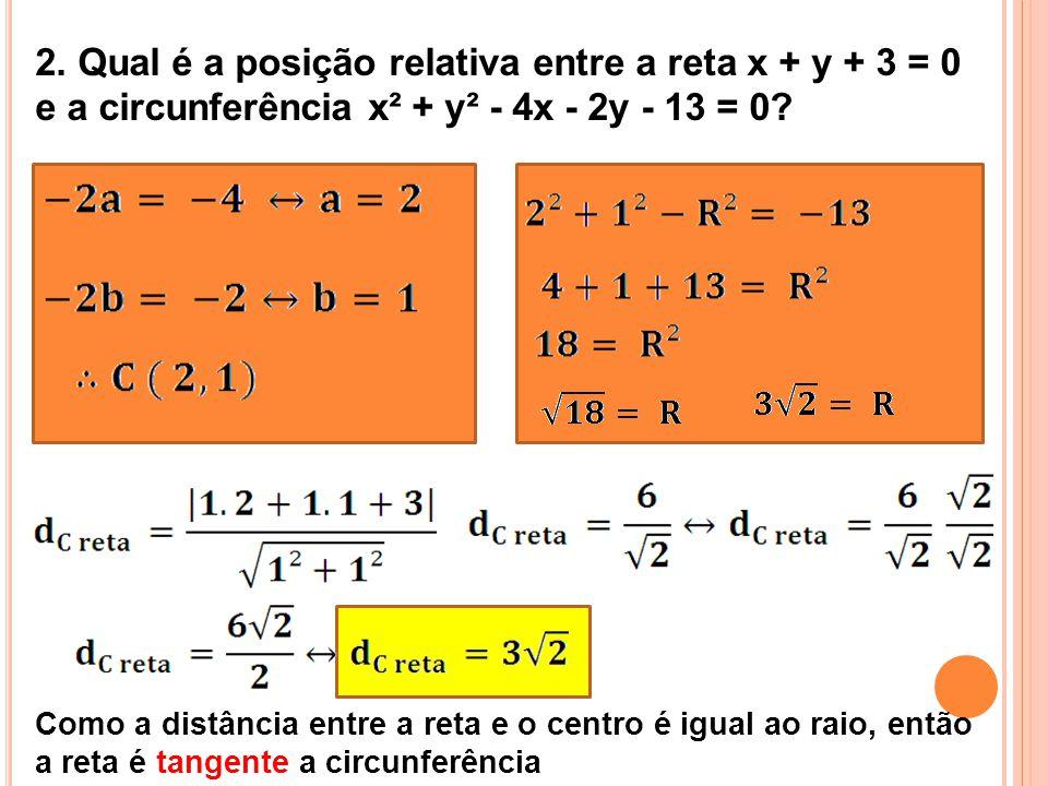 2. Qual é a posição relativa entre a reta x + y + 3 = 0