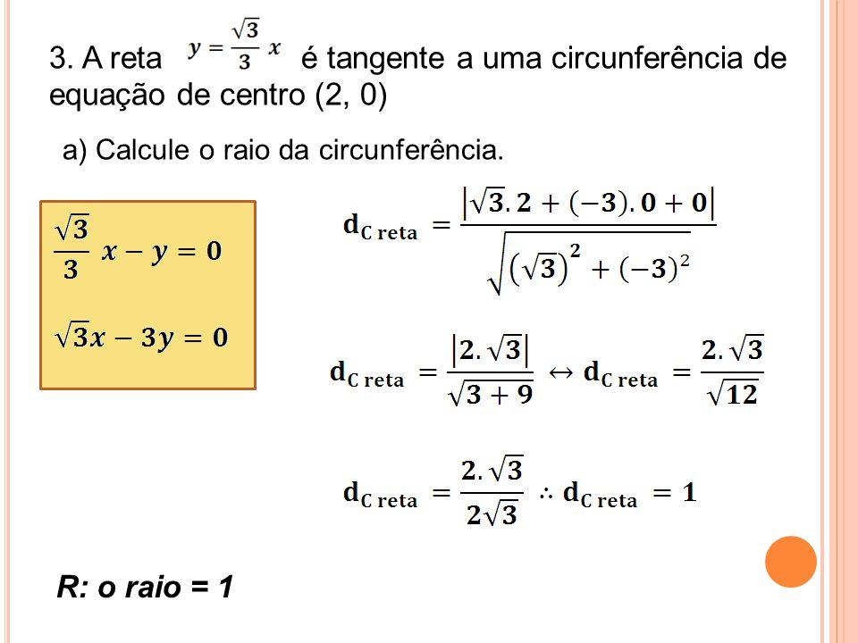 3. A reta é tangente a uma circunferência de equação de centro (2, 0)