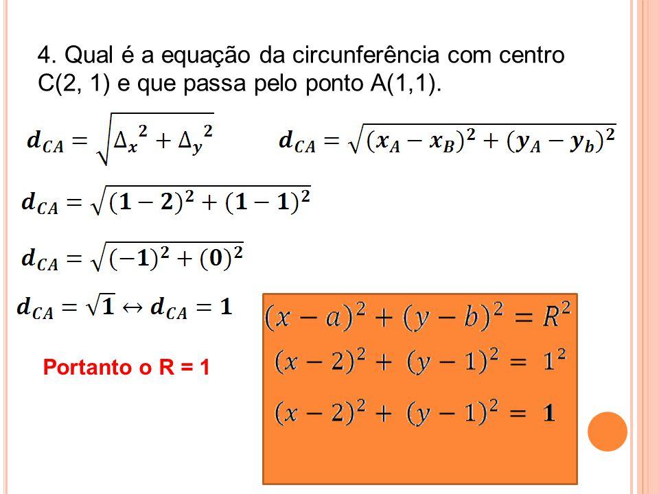 4. Qual é a equação da circunferência com centro C(2, 1) e que passa pelo ponto A(1,1).