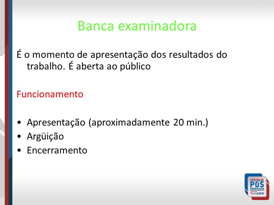 Banca examinadora É o momento de apresentação dos resultados do trabalho. É aberta ao público. Funcionamento.