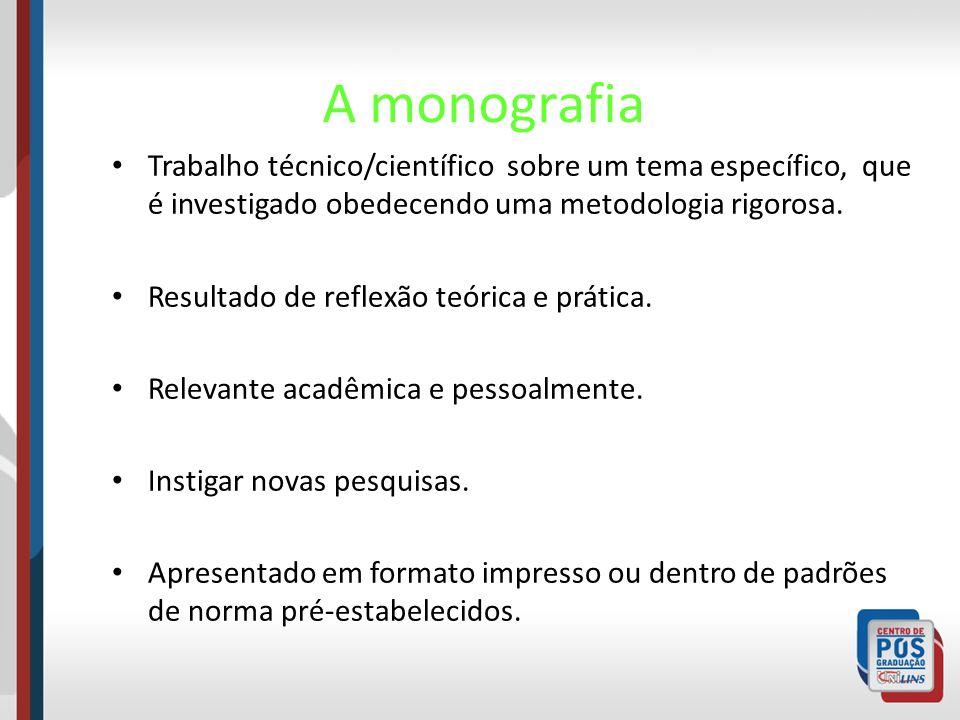 A monografiaTrabalho técnico/científico sobre um tema específico, que é investigado obedecendo uma metodologia rigorosa.