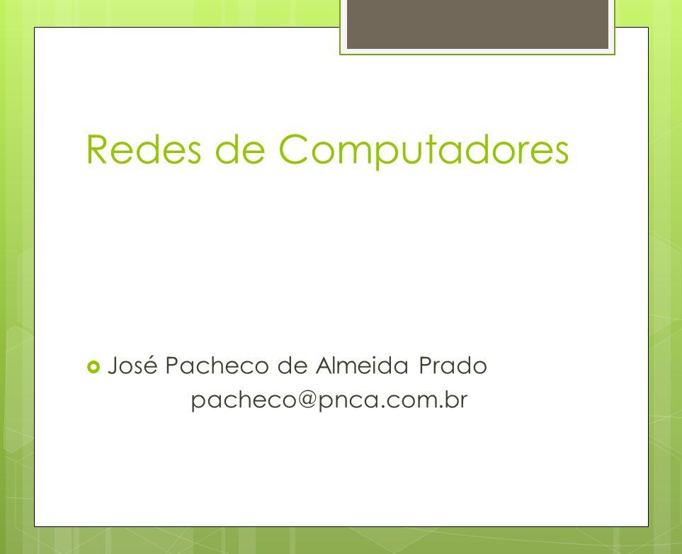 Redes de Computadores José Pacheco de Almeida Prado