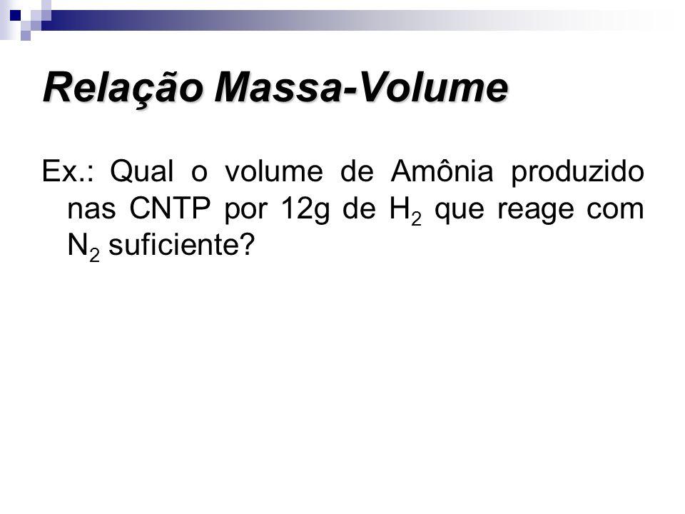 Relação Massa-Volume Ex.: Qual o volume de Amônia produzido nas CNTP por 12g de H2 que reage com N2 suficiente