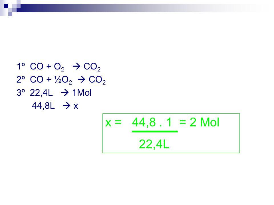 x = 44,8 . 1 = 2 Mol 22,4L 1º CO + O2  CO2 2º CO + ½O2  CO2