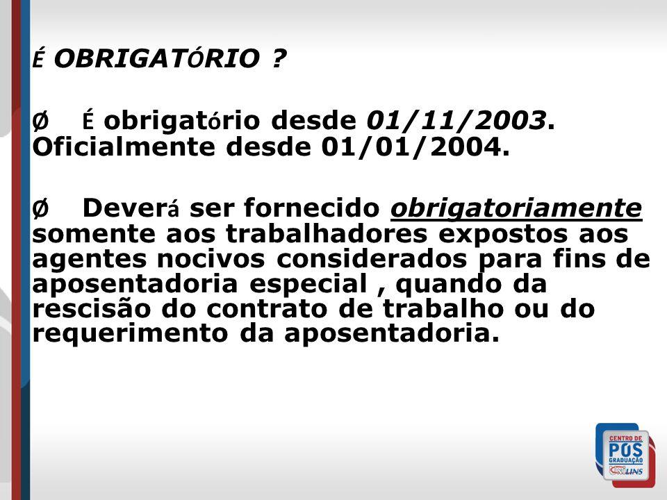 É OBRIGATÓRIO Ø É obrigatório desde 01/11/2003. Oficialmente desde 01/01/2004.